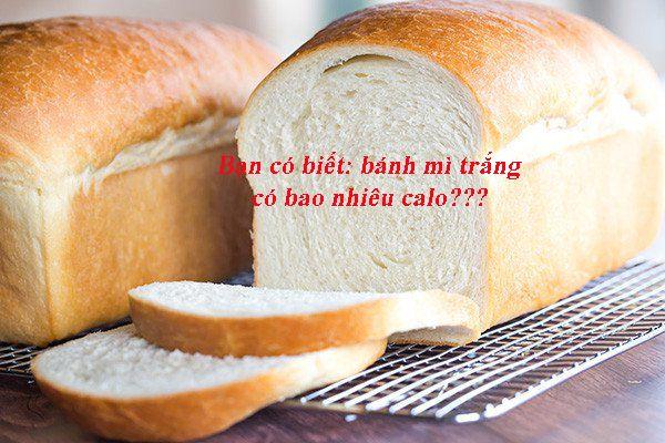 Calo trong bánh mì trắng bao nhiêu
